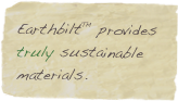 Earthbilt™ provides truly sustainable materials.